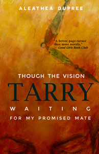Though the Vision Tarry: Waiting for My Promised Mate